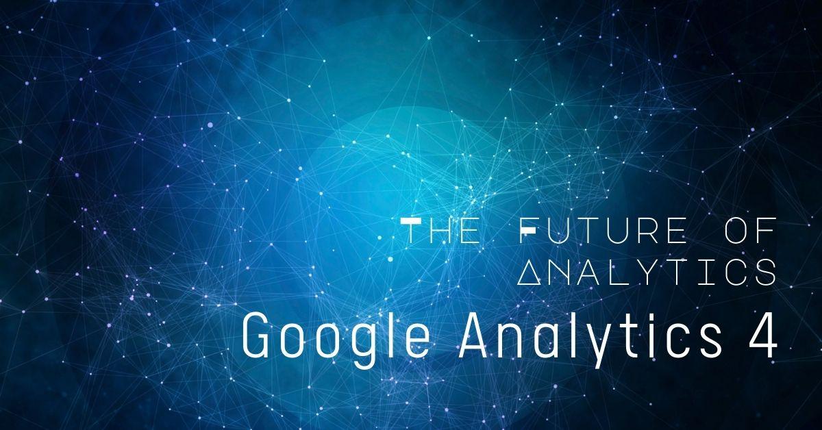 Google Analytics 4: The Future of Analytics